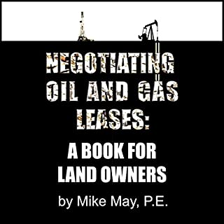 Negotiating Oil and Gas Leases: A Book for Land Owners                   By:                                                                                                                                 Mike May                               Narrated by:                                                                                                                                 Dean Wendt                      Length: 2 hrs and 59 mins     10 ratings     Overall 4.0