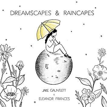 Dreamscapes & Raincapes