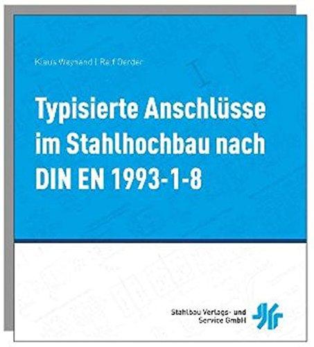 Typisierte Anschlüsse im Stahlhochbau nach DIN EN 1993-1-8: Aktuelles: Geltungsdauer bis 28.03.2023 verlängert !