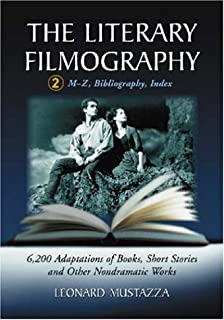 The Literary Filmography v. 2: 6, 200 Adaptations of Books, Short Stories and Other Non-dramatic Works