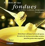 Libro de las fondues: Cómo hacer sabrosas fondues de queso, de carne, de...