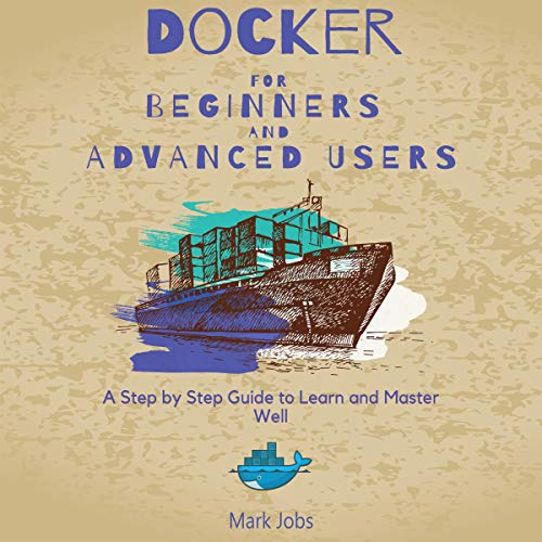 Docker for Beginners and Advanced Users  By  cover art
