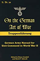 On the German Art of War, Truppenfuhrung: German Army Manual for Unit Command in World War II (Military History)