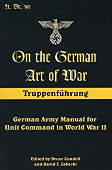 On the German Art of War  Truppenf++hrung  German Army Manual for Unit Command in World War II  Art of War  Stackpole Books