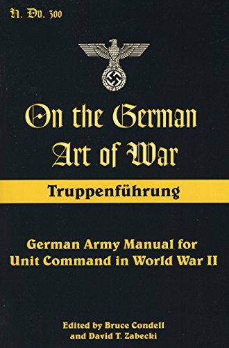 On the German Art of War: Truppenf++Hrung: German Army Manual for Unit Command in World War II: Truppenfuhrung: German Army Manual for Unit Command in World War II (Military History)