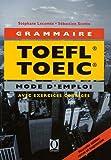 La grammaire au TOEFL et au TOEIC - Mode d'emploi (applications avec corrections commentées)