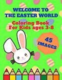Welcome to the Easter World - For Kids Ages 3-8.: Series of Easy and Funny Happy Easter Eggs Coloring Pages for Kids. Makes a perfect gift for Easter ... & Preschool. 8.5x11 Coloring Book for kids