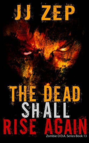The Dead Shall Rise Again: A Post Apocalyptic Zombie Thriller (Zombie D.O.A. Book 13) (English Edition)