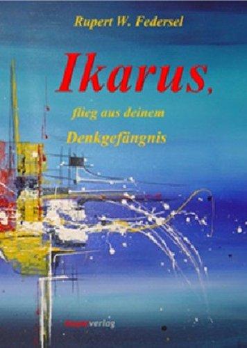 Ikarus, flieg aus deinem Denkgefängnis