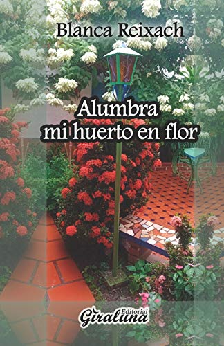 Alumbra mi huerto en flor: Poesía