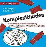 Komplexithoden: Clevere Wege zur (Wieder)Belebung von Unternehmen und Arbeit in Komplexität - Niels Pfläging