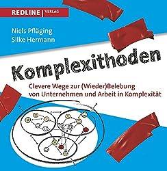 Projektmanagement Buch 2015: Komplexithoden: Clevere Wege zur (Wieder)Belebung von Unternehmen und Arbeit in Komplexität