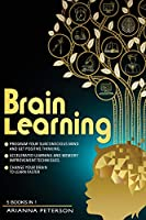 Brain Learning: (5 Books in 1). Program Your Subconscious Mind and Get Positive Thinking. Accelerated Learning and Memory Improvement Techniques. Change Your Brain to Learn Faster.