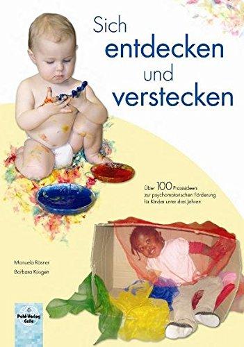 Sich entdecken und verstecken: Über 100 Praxisideen zur psychomotorischen Förderung für Kinder unter drei Jahren