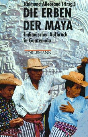 Die Erben der Maya: Indianischer Aufbruch in Guatemala