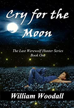 Cry for the Moon (The Last Werewolf Hunter Series Book 1) by [William Woodall]