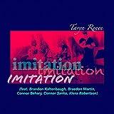 Imitation (feat. Connor Behary, Brandon Kaltenbaugh, Connor Sanko, Kiera Robertson & Braedon Martin)