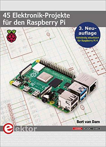 45 Elektronik-Projekte für den Raspberry Pi: 3. Neuauflage (vollständig aktualisiert für RaspberryPi4)