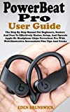 POWERBEAT PRO USER GUIDE: The Step By Step Manual For Beginners, Seniors And Pros To Effectively Master, Setup, And Operate Apple H1 Headphone Chips Powerbeat Pro With Well-Illustrative Screenshots