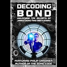 Decoding Bond: Unlocking the Secrets of James Bond and Ian Fleming