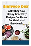 Sirtfood Diet 2020: Activating Your Skinny Gene Easy Recipes Cookbook For Quick and Easy Meals