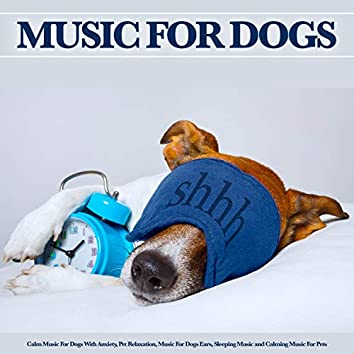Music For Dogs: Calm Music For Dogs With Anxiety, Pet Relaxation, Music For Dogs Ears, Sleeping Music and Calming Music For Pets