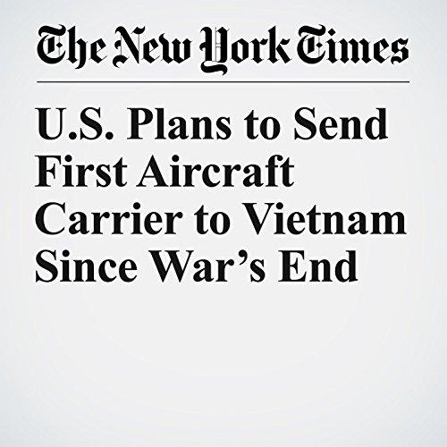 U.S. Plans to Send First Aircraft Carrier to Vietnam Since War's End copertina