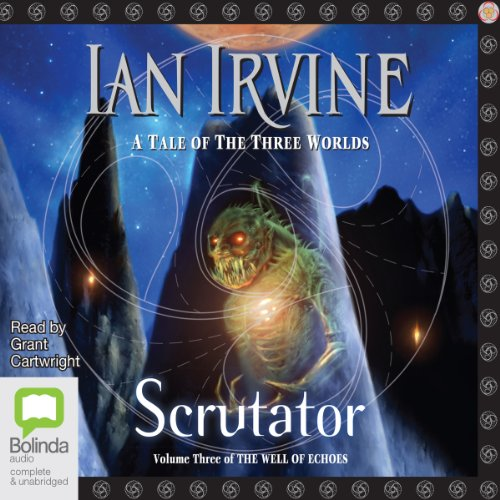 Scrutator: Well of Echoes, Book 3                   By:                                                                                                                                 Ian Irvine                               Narrated by:                                                                                                                                 Grant Cartwright                      Length: 24 hrs and 32 mins     77 ratings     Overall 4.2