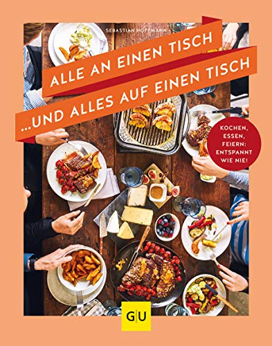 Alle an einen Tisch … und alles auf einen Tisch: Kochen, essen, feiern: entspannt wie nie! (GU Themenkochbuch)