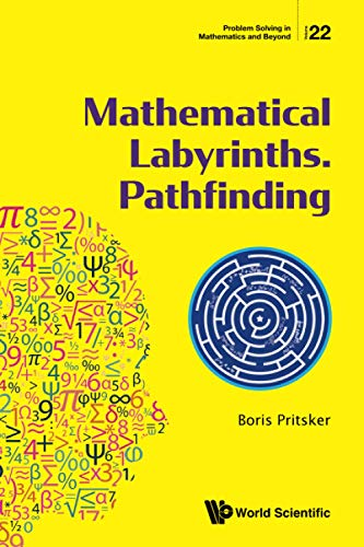 Mathematical Labyrinths. Pathfinding (Problem Solving In Mathematics And Beyond)