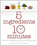 [Five Ingredients, Ten Minutes] [By: Clancy, Jules] [March, 2013]