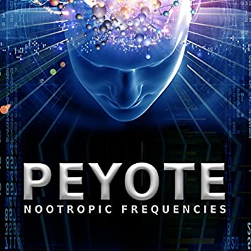 Peyote (Nootropic Frequencies)