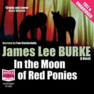 In the Moon of Red Ponies                   By:                                                                                                                                 James Lee Burke                               Narrated by:                                                                                                                                 Tom Stechschulte                      Length: 12 hrs     3 ratings     Overall 4.7
