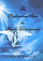 The Lightworkers Guide to Psychic Development