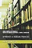 CURSO COMPLETO DE FRANCES Y GRAMATICA/Idiomas/Aprender a hablar, TRADUCCION: APRENDE A HABLAR FRANCES: 1