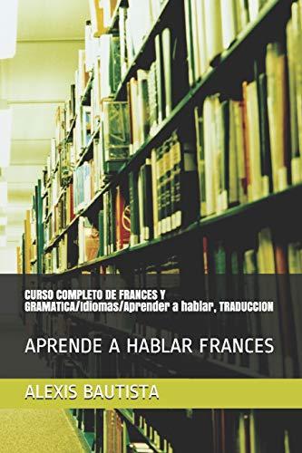 CURSO COMPLETO DE FRANCES Y GRAMATICA Idiomas Aprender a hablar, TRADUCCION: APRENDE A HABLAR FRANCES: 1