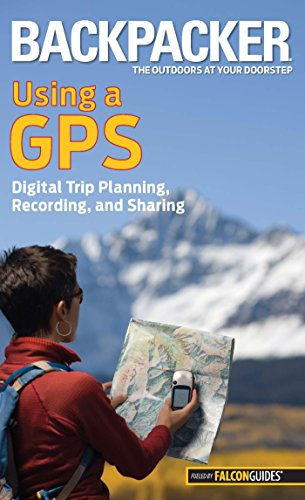 Backpacker Magazine's Using a GPS: Digital Trip Planning, Recording, And Sharing (Backpacker Magazine Series) (English Edition)