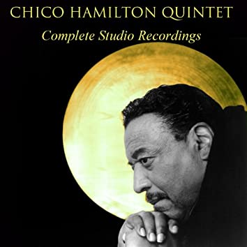 Chico Hamilton Quintet Complete Studio Recordings (feat. Buddy Collette, Jim Hall)