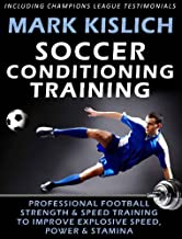 Soccer Conditioning Training: Professional Football Strength & Speed Training To Improve Explosive Speed, Power & Stamina (Physical Preparation For Soccer Book 1)