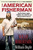 The American Fisherman: How Our Nation's Anglers Founded, Fed, Financed, and Forever Shaped the U.S.A.