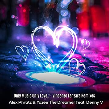 Only Music Only Love (feat. Denny V) [Vincenzo Lanzara Remixes]