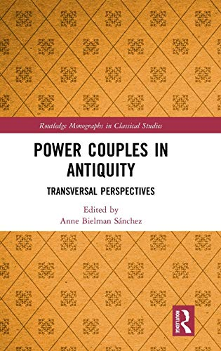 Power Couples in Antiquity: Transversal Perspectives (Routledge Monographs in Classical Studies)
