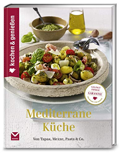 Kochen & Genießen Mediterrane Küche: Von Tapas, Mezze, Pasta &...