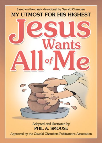 Jesus Wants All of Me: Based on the Classic Devotional by Oswald Chambers, My Utmost for His Highest