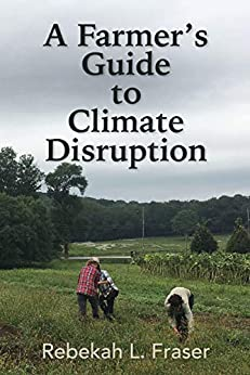 A Farmer's Guide To Climate Disruption by [Rebekah Fraser, Andre Leu]
