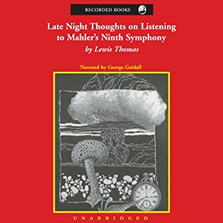 Late Night Thoughts on Listening to Mahler's Ninth Symphony                   By:                                                                                                                                 Lewis Thomas                               Narrated by:                                                                                                                                 George Guidall                      Length: 5 hrs and 14 mins     8 ratings     Overall 4.5