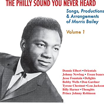 The Philly Sound You Never Heard Volume 1: Songs, Productions & Arrangements of Morris Bailey
