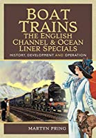 Boat Trains - the English Channel and Ocean Liner Specials: History, Development and Operation