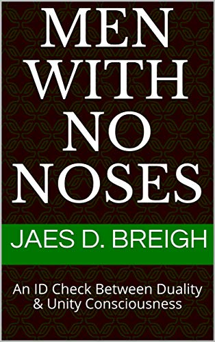 Men With No Noses: An ID Check Between Duality & Unity Consciousness (English Edition)