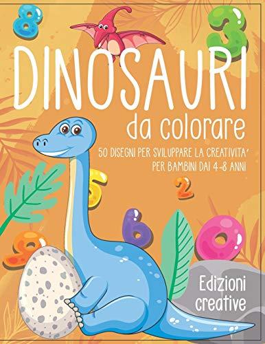 Dinosauri da colorare: 50 disegni per sviluppare la creativita' per bambini dai 4-8 anni